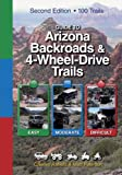 Guide to Arizona Backroads and 4-Wheel-Drive Trails 2nd Edition