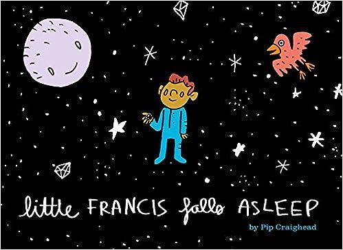 Little Francis Falls Asleep: Pip Craighead: 9780999083505