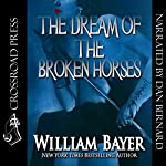 The Dream of the Broken Horses | William Bayer