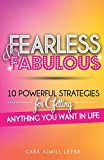 Fearless & Fabulous: 10 Powerful Strategies for Getting Anything You Want in Life
