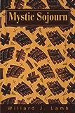 Mystic Sojourn, Willard J. Lamb, 0595191169
