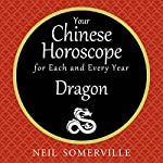 Your Chinese Horoscope for Each and Every Year - Dragon | Neil Somerville
