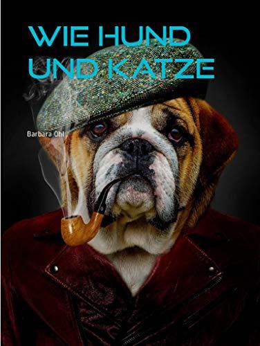 Wie Hund und Katze: Eine Geschichte über Freundschaft (German Edition)