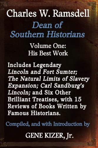 Charles W. Ramsdell, Dean of Southern Historians: Volume One: His Best Work (Volume 1)