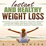 Instant and Healthy Weight Loss: Naturally Lose Weight Faster, Boost Your Metabolism and Stay Fit for Life with Hypnosis and Affirmations | E. N. Minter