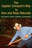 The Captain Compost's Way to Sow and Reap Naturally, William Cureton, 1425747132