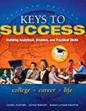 Keys to Success : Building Analytical, Creative, and Practical Skills, Carter, Carol and Bishop, Joyce, 032194397X