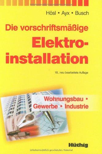 Die vorschriftsmäßige Elektroinstallation: Wohnungsbau - Gewerbe - Industrie Gebundenes Buch – Oktober 2003 Alfred Hösl Roland Ayx Hans W. Busch Hüthig Verlag
