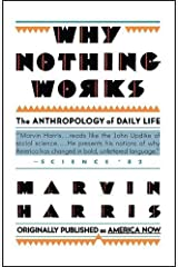 Why Nothing Works: The Anthropology of Daily Life (Original Title America Now the Anthropology of a Changing Culture) Paperback
