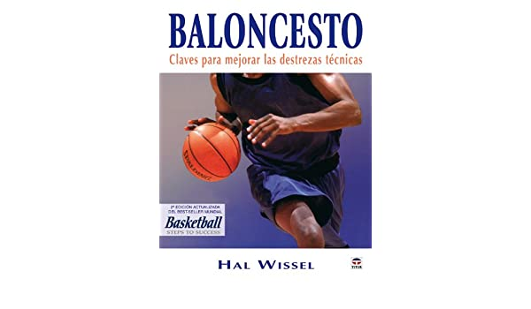 Baloncesto/ Basketball: Claves para mejorar las destreza tecnicas/ Steps to Success (Spanish Edition): Hal Wissel: 9788479026714: Amazon.com: Books