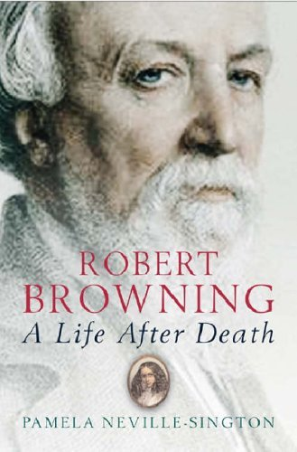 Robert Browning: A Life After Death by Pamela Neville-Sington (2004-06-10)