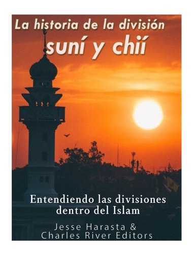 La historia de la division suni y chii: entendiendo las divisiones dentro del Islam (Spanish Edition) [Charles River Editors - Jesse Harasta] (Tapa Blanda)