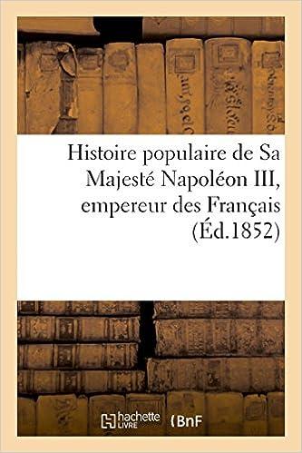 Livre gratuits en ligne Histoire populaire de Sa Majesté Napoléon III, empereur des Français pdf epub