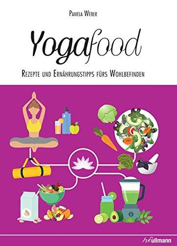Yogafood: Rezepte und Ernährungstipps fürs Wohlbefinden (Balance Food)