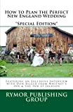 img - for How to Plan the Perfect New England Wedding *Special Edition*: Featuring an Exclusive Interview with Don Bilger from Whitney's Inn & the Inn at Jackson book / textbook / text book