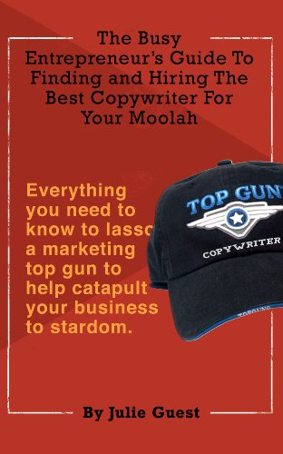 The Busy Entrepreneur's Guide To Finding And Attracting The Best Copywriter For Your Moolah: Everything You Need To Know To Lasso A Marketing Top Gun To Help Catapult Your Business - Top Gun Promotions