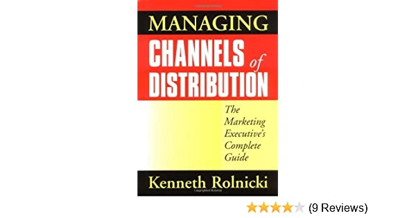 Managing Channels of Distribution: The Marketing Executives Complete Guide