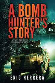 A Bomb Hunter's Story: My Life Clearing the Roads of