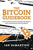 Bitcoin Guidebook: How to Obtain, Invest, and Spend the World's First Decentralized Cryptocurrency