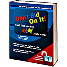 Don't Bid On It: Until I tell you how eBay Really works!