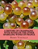 img - for A History of Champagne - With Notes on the Other Sparkling Wines of France book / textbook / text book