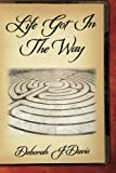 Life Got in the Way, Deborah J. Davis, 0984890459