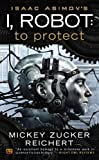 Isaac Asimov's I, Robot: To Protect by Mickey Zucker Reichert (2013) Mass Market Paperback