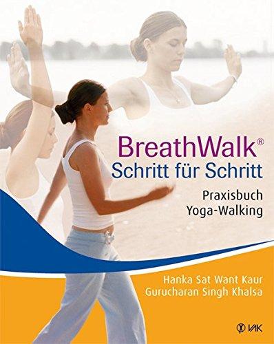Breathwalk(R) Schritt für Schritt. Praxisbuch Yoga-Walking Taschenbuch – 16. Februar 2015 Hanka S Kaur Gurucharan S Khalsa VAK 3867310165
