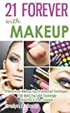 21 Forever with Makeup: Professional Makeup Tips and Advanced Techniques That Make You Look Stunningly Beautiful and Years Younger, Evelyn R. Scott, 1499538596