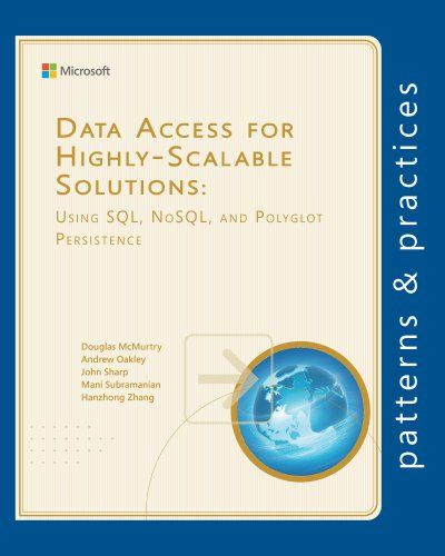 Download Data Access for Highly-Scalable Solutions: Using SQL, NoSQL, and Polyglot Persistence (Microsoft patterns & practices) Pdf