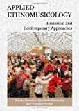 Applied Ethnomusicology: Historical and Contemporary Approaches, Elizabeth Mackinlay and Svanibor Pettan, Klisala Harrison, 1443824259