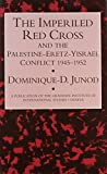 The Imperiled Red Cross and the Palestine/Eretz-Yisrael Conflict, 1945-1952 9780710305190