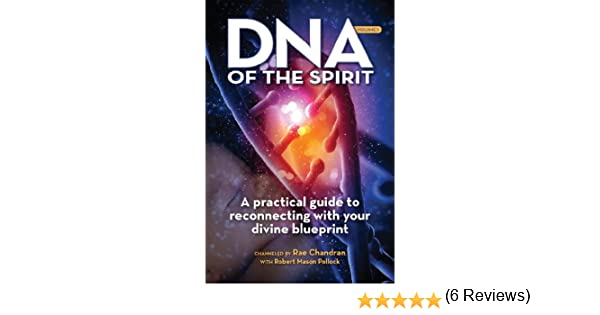 Dna of the spirit volume 1 a practical guide to reconnecting dna of the spirit volume 1 a practical guide to reconnecting with your divine blueprint kindle edition by rae chandran robert mason pollock malvernweather Image collections
