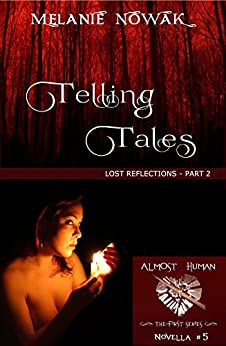Telling Tales: (Lost Reflections - Part 2) (ALMOST HUMAN - The First Series Book 5) by [Nowak, Melanie]