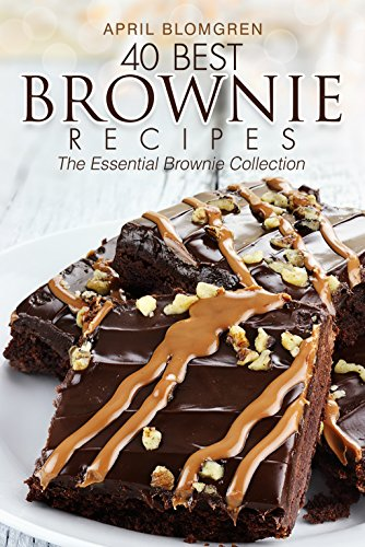 40 Best Brownie Recipes: The Essential Brownie Collection by [Blomgren, April]