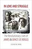 img - for In Love and Struggle: The Revolutionary Lives of James and Grace Lee Boggs (Justice, Power, and Politics) book / textbook / text book