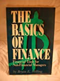 The Basics of Finance : Financial Tools for Non-Financial Managers, Milling, Bryan E., 0942061187