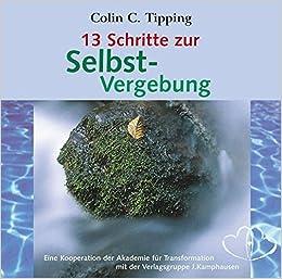 13 Schritte zur Radikalen Selbst-Vergebung: Amazon.de: Colin C ...