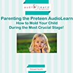 Parenting the Preteen: How to Mold Your Child During the Most Crucial Stage! | Robert North