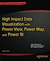 High Impact Data Visualization with Power View, Power Map, and Power BI Front Cover