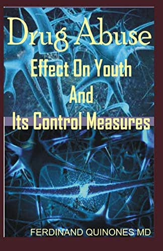 DRUG ABUSE EFFECT ON YOUTH AND IT CONTROL MEASURES: The Ultimate Cure Guide for How to Overcome Drug Addiction