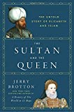 The Sultan and the Queen: The Untold Story of Elizabeth and Islam
