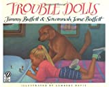 img - for Trouble Dolls by Buffett Jimmy Buffett Savannah Jane (1997-04-15) Paperback book / textbook / text book