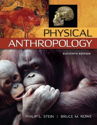 Physical Anthropology 11th edition by Stein, Philip, Rowe, Bruce (2013) Paperback