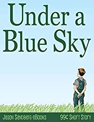 Under a Blue Sky (Jason Sandberg eBooks 99 Cent Short Story Book 2)