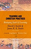 Teaching and Christian Practices, David Smith and James K. A. Smith, 0802866859