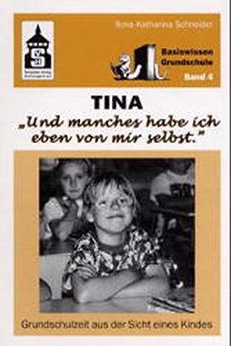 Tina. Und manches habe ich eben von mir selbst: Grundschulzeit aus der Sicht eines Kindes (Basiswissen Grundschule)