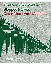 Revolution Will Be Stopped Halfway: Oscar Niemeyer in Algiera