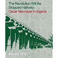Revolution Will Be Stopped Halfway: Oscar Niemeyer in