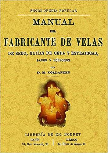 ... de velas de sebo, bujias de cera y estearicas, lacre y fosforo. Edicion Facsimilar (Spanish Edition): D. M. Collantes: 9788497613866: Amazon.com: Books